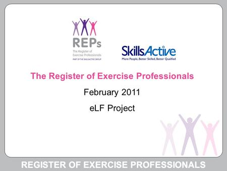 REGISTER OF EXERCISE PROFESSIONALS The Register of Exercise Professionals February 2011 eLF Project.