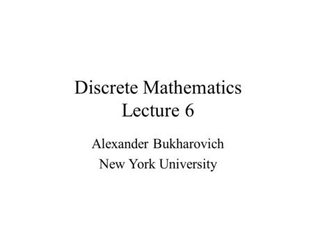 Discrete Mathematics Lecture 6 Alexander Bukharovich New York University.
