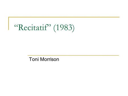 """Recitatif"" (1983) Toni Morrison. Toni Morrison (b.1931) Winner of 1993 Nobel Prize for literature, first African American to receive this prize Born."