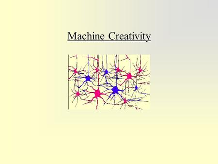 Machine Creativity. Outline BackgroundBackground –The problem and its importance. –The known algorithms and systems. Summary of the Creativity Machine.