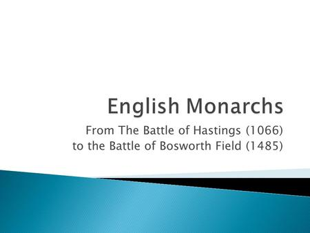 From The Battle of Hastings (1066) to the Battle of Bosworth Field (1485)