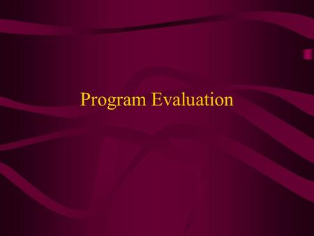 Program Evaluation. Purposes Review program from different context Identify strengths and weaknesses Determine changes that need to be made.