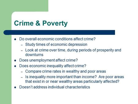 Crime & Poverty Do overall economic conditions affect crime? – Study times of economic depression – Look at crime over time, during periods of prosperity.