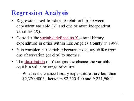 1 Regression Analysis Regression used to estimate relationship between dependent variable (Y) and one or more independent variables (X). Consider the variable.
