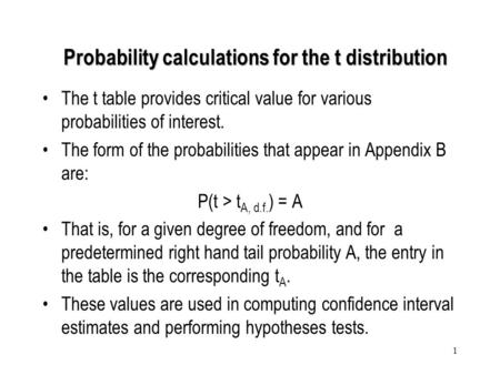 1 The t table provides critical value for various probabilities of interest. The form of the probabilities that appear in Appendix B are: P(t > t A, d.f.