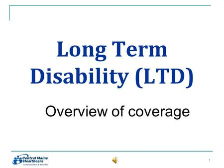 Long Term Disability (LTD) Overview of coverage 11.