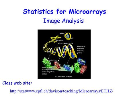 Image Analysis Class web site:  Statistics for Microarrays.