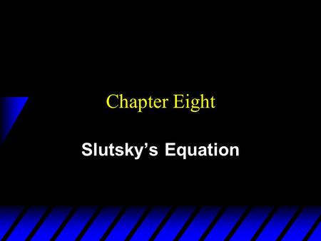 Chapter Eight Slutsky's Equation. Effects of a Price Change u What happens when the price of a commodity decreases? u First, the commodity becomes relatively.