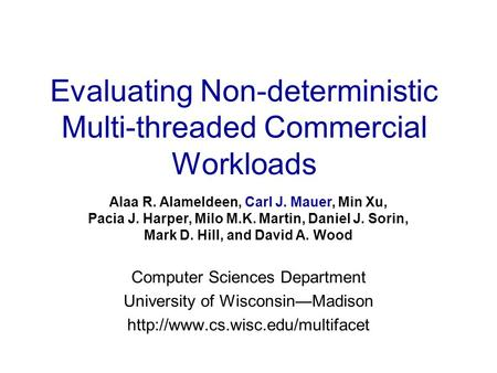 Evaluating Non-deterministic Multi-threaded Commercial Workloads Computer Sciences Department University of Wisconsin—Madison