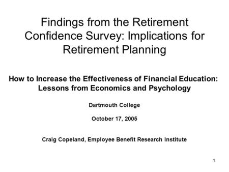 1 Findings from the Retirement Confidence Survey: Implications for Retirement Planning How to Increase the Effectiveness of Financial Education: Lessons.