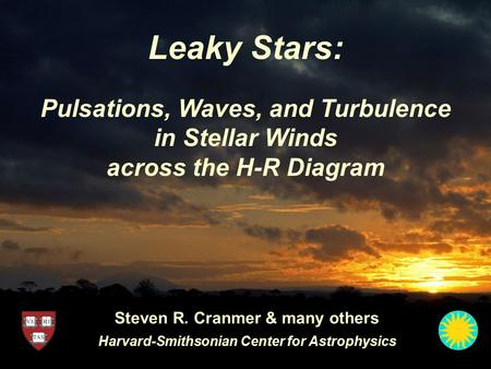 Leaky Stars: Steven R. Cranmer & many others Harvard-Smithsonian Center for Astrophysics Pulsations, Waves, and Turbulence in Stellar Winds across the.