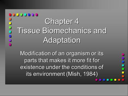 Chapter 4 Tissue Biomechanics and Adaptation Modification of an organism or its parts that makes it more fit for existence under the conditions of its.