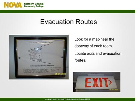 Evacuation Routes Look for a map near the doorway of each room. Locate exits and evacuation routes.