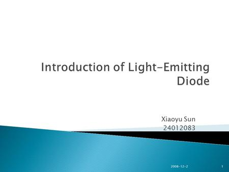 Xiaoyu Sun 24012083 2008-12-2 1.  Intro – what is led  How does it works  Where it uses  Advantages and disadvantages  Green city 2008-12-2 2.