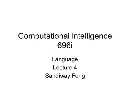 Computational Intelligence 696i Language Lecture 4 Sandiway Fong.
