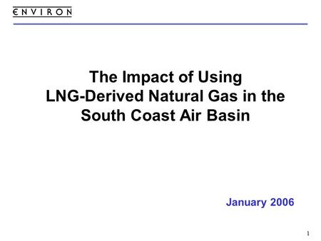 1 The Impact of Using LNG-Derived Natural Gas in the South Coast Air Basin January 2006.