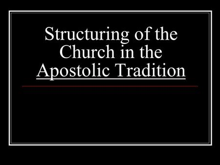 Structuring of the Church in the Apostolic Tradition.