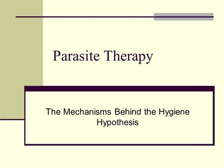 Parasite Therapy The Mechanisms Behind the Hygiene Hypothesis.