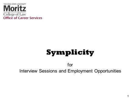 1 Symplicity for Interview Sessions and Employment Opportunities Office of Career Services.