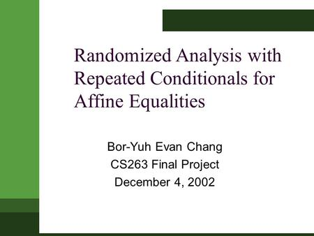 Randomized Analysis with Repeated Conditionals for Affine Equalities Bor-Yuh Evan Chang CS263 Final Project December 4, 2002.