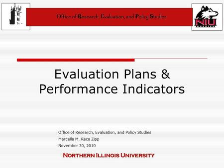Evaluation Plans & Performance Indicators Office of Research, Evaluation, and Policy Studies Marcella M. Reca Zipp November 30, 2010.