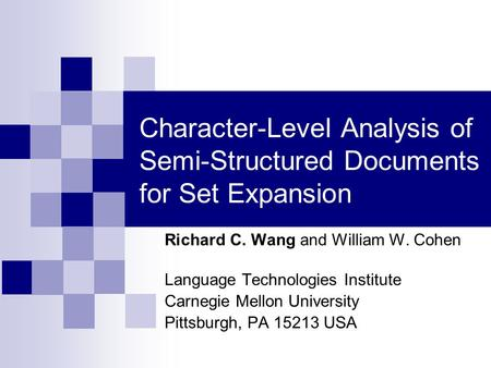 Character-Level Analysis of Semi-Structured Documents for Set Expansion Richard C. Wang and William W. Cohen Language Technologies Institute Carnegie Mellon.