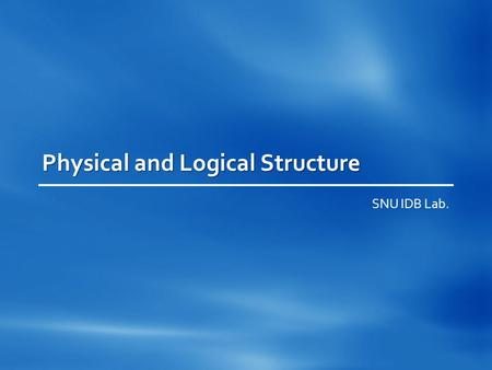 Physical and Logical Structure