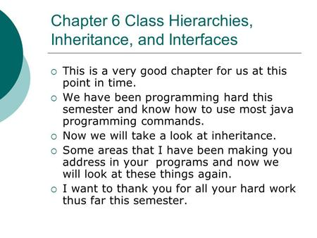Chapter 6 Class Hierarchies, Inheritance, and Interfaces  This is a very good chapter for us at this point in time.  We have been programming hard this.