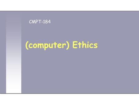 (computer) Ethics CMPT-184. 2 2 Ethics and Morality Morality and ethics have same roots and meaning: Mores means manner and customs in Latin Ethos (ΗΘ0Σ)