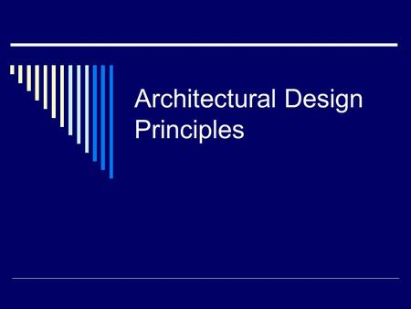Architectural Design Principles. Outline  Architectural level of design The design of the system in terms of components and connectors and their arrangements.