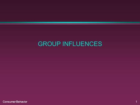 Consumer Behavior1 GROUP INFLUENCES. Consumer Behavior2 REFERENCE GROUPS.