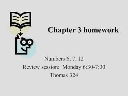Chapter 3 homework Numbers 6, 7, 12 Review session: Monday 6:30-7:30 Thomas 324.