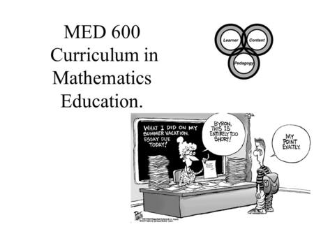 MED 600 Curriculum in Mathematics Education.. Instructor : Dr. Tom M. Giambrone Office- Room 331 Bishop Hall Office Hours: M 4-5, other times by appointment.