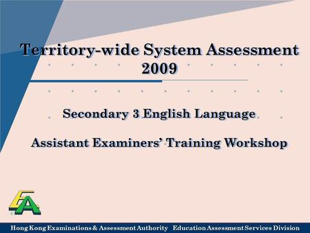 Hong Kong Examinations & Assessment Authority Education Assessment Services Division Territory-wide System Assessment 2009 Secondary 3 English Language.