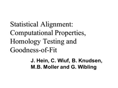 Statistical Alignment: Computational Properties, Homology Testing and Goodness-of-Fit J. Hein, C. Wiuf, B. Knudsen, M.B. Moller and G. Wibling.