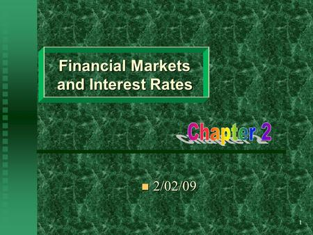 1 Financial Markets and Interest Rates 2/02/09 2/02/09.