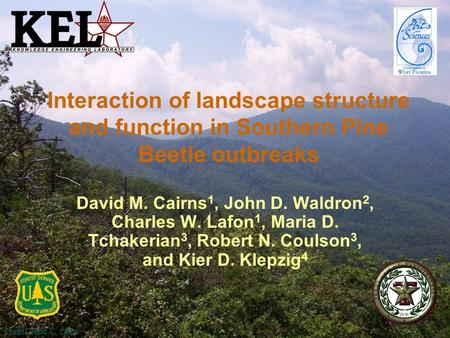 Photo Credit: C. Lafon Interaction of landscape structure and function in Southern Pine Beetle outbreaks David M. Cairns 1, John D. Waldron 2, Charles.