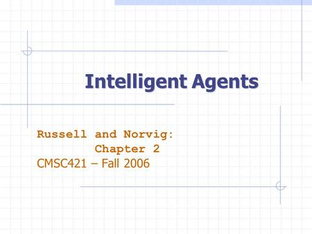 Intelligent Agents Russell and Norvig: Chapter 2 CMSC421 – Fall 2006.