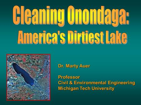Dr. Marty Auer Professor Civil & Environmental Engineering Michigan Tech University.