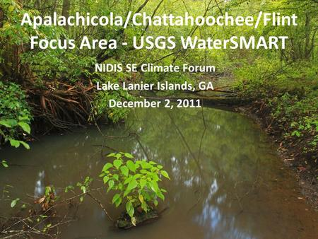 Apalachicola/Chattahoochee/Flint Focus Area - USGS WaterSMART NIDIS SE Climate Forum Lake Lanier Islands, GA December 2, 2011.
