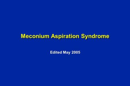 Meconium Aspiration Syndrome Edited May 2005.  PO 2 L --> R ductus arteriosus shunt Ventilation Remove Placenta Ductus Venosus Closes  Systemic Vascular.