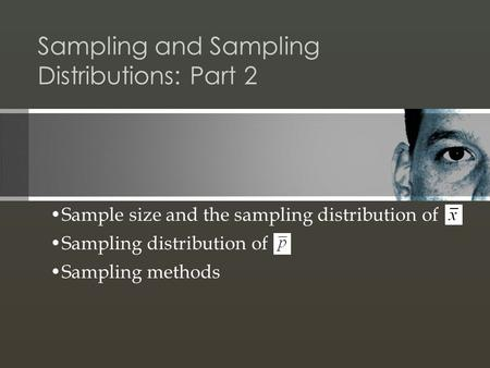 Sampling and Sampling Distributions: Part 2 Sample size and the sampling distribution of Sampling distribution of Sampling methods.