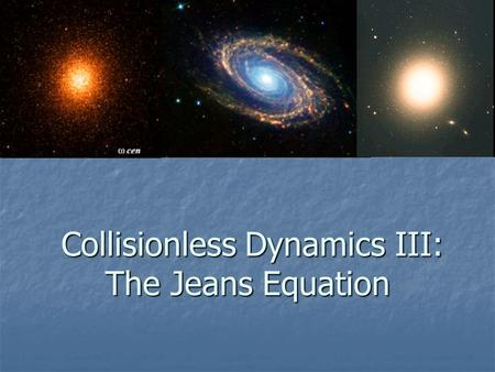 Collisionless Dynamics III: The Jeans Equation Collisionless Dynamics III: The Jeans Equation.