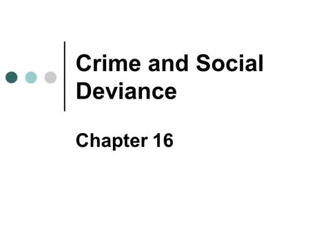 Crime and Social Deviance Chapter 16. Copyright © 2007 Pearson Education Canada 16-2 Social Deviance Norms make social life possible Social order Social.