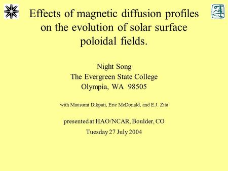 Effects of magnetic diffusion profiles on the evolution of solar surface poloidal fields. Night Song The Evergreen State College Olympia, WA 98505 with.