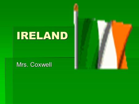 "IRELAND Mrs. Coxwell Ireland's Landscape  Ireland is known as the ""Emerald Isle"" because of its green meadows and tree covered hills.  Bogs-Low Swampy."