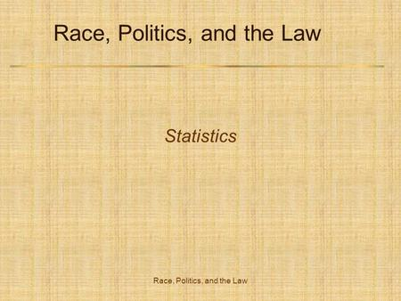 Race, Politics, and the Law Statistics. Race, Politics, and the Law Imprisonment Sixty-four percent of prison inmates belonged to racial or ethnic minorities.