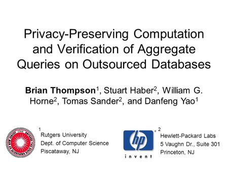 Privacy-Preserving Computation and Verification of Aggregate Queries on Outsourced Databases Brian Thompson 1, Stuart Haber 2, William G. Horne 2, Tomas.