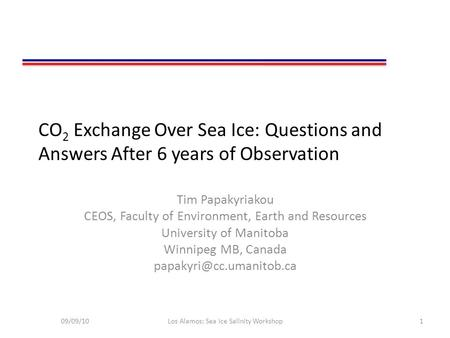 CO 2 Exchange Over Sea Ice: Questions and Answers After 6 years of Observation Tim Papakyriakou CEOS, Faculty of Environment, Earth and Resources University.