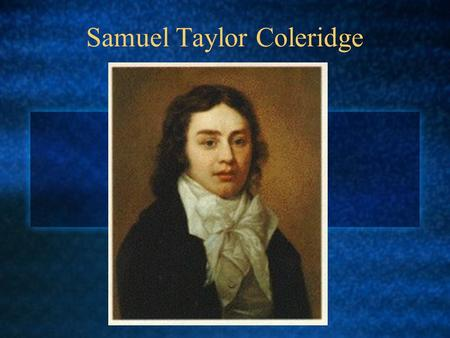 an introduction to the life and history of samuel taylor coleridge Biography & history of samuel taylor coleridge, written by phd students from stanford, harvard, berkeley  samuel taylor coleridge introduction what samuel taylor coleridge did and why.